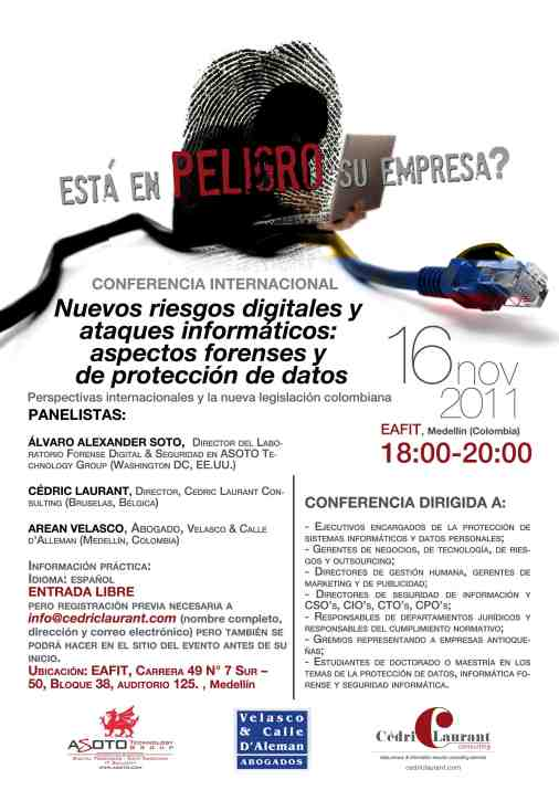 "Conference: ""Is Your Company at Risk? New Digital Risks and Computer Attacks: Forensic and Data Protection Aspects - International Perspectives and the New Colombian Legislation"" (EAFIT, Medellin, Colombia - 16 Nov. 2011) (p. 1)"